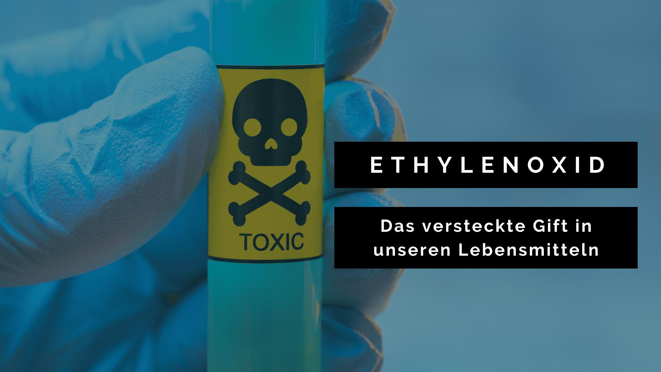 Gift in unseren Lebensmitteln: Ethylenoxid